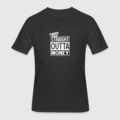 CHEER DAD STRAIGHT OUTTA MONEY TSHIRT - Men's 50/50 T-Shirt