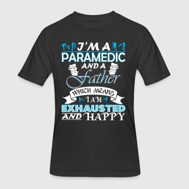 Im Paramedic Father Which Means Im Exhausted - Men's 50/50 T-Shirt