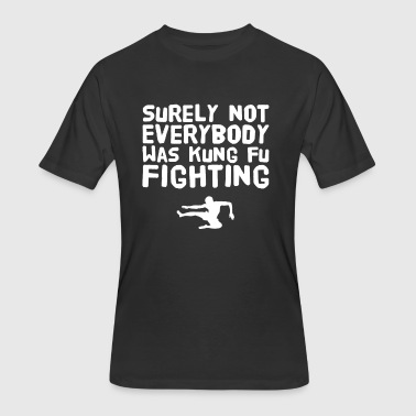 Surely not everybody was kung fu fighting - Men's 50/50 T-Shirt