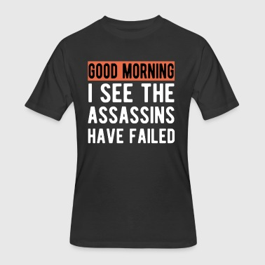 Good morning I see the assassins have failed - Men's 50/50 T-Shirt