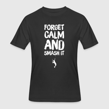 Forget Calm and smash it - Men's 50/50 T-Shirt