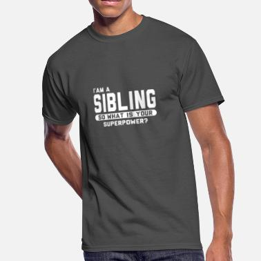 Sibling I Am A Sibling So What Is Your Superpower - Men's 50/50 T-Shirt