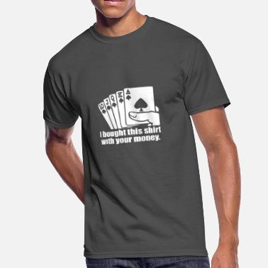 Money Bought This Shirt With Your Money Poker - Men's 50/50 T-Shirt