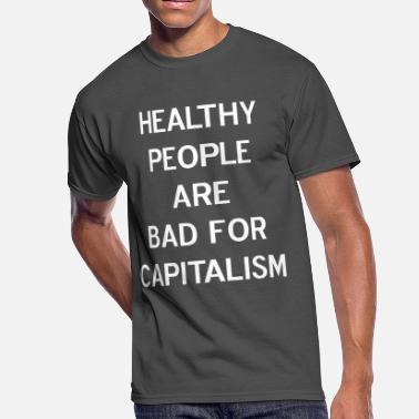 Healthy People Healthy People Are Bad For Capitalism Phrase - Men's 50/50 T-Shirt