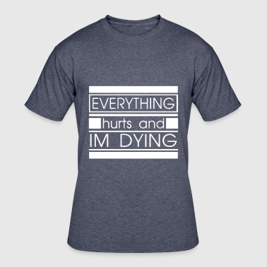 Everything Hurts And Im Dying Running Gift Tee Everything Hurts And Im Dying - Men's 50/50 T-Shirt