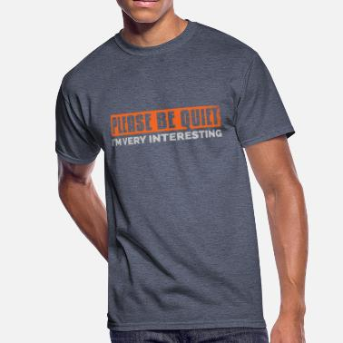 Quiet Please Please be quiet. I'm very interesting. For - Men's 50/50 T-Shirt