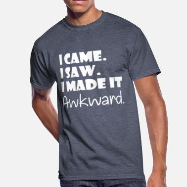 Awkward I Came Saw Made It Awkward - Men's 50/50 T-Shirt