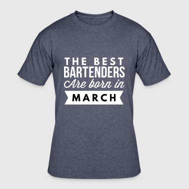 Best Born The best Bartenders are born in March - Men's 50/50 T-Shirt