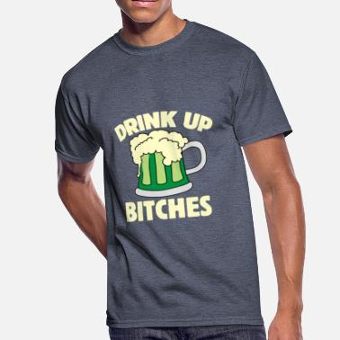 Drink Up Bitch Drink up bitches - Men's 50/50 T-Shirt
