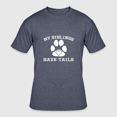 Have Tails My Siblings Have Tails - Men's 50/50 T-Shirt