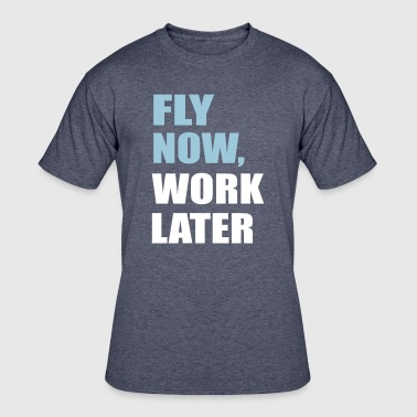 fly now, work later - Men's 50/50 T-Shirt