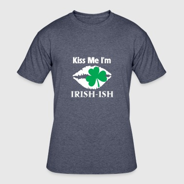 Irish Ish Kiss Me I'm Irish-Ish - Irish-Ish Pride Shirt - Men's 50/50 T-Shirt