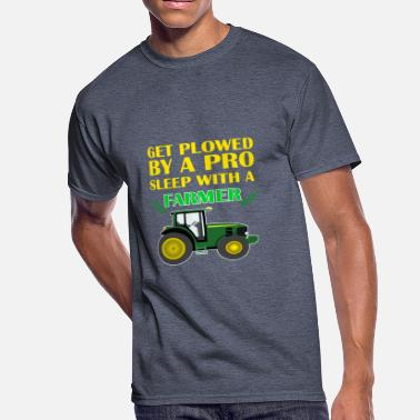 Get Plowed Get Plowed By A Pro Sleep With A Farmer - Men's 50/50 T-Shirt