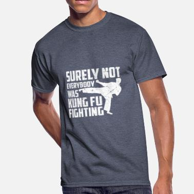 Surely Not Everybody Was Kung Fu Fighting Surely not Everybody Was Kung Fu Fighting - Men's 50/50 T-Shirt