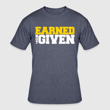 Earned Not Given Earned Not Given - Men's 50/50 T-Shirt