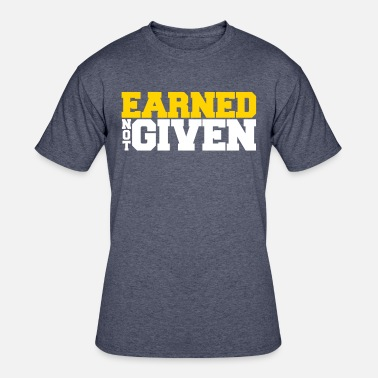 Earn It Earned Not Given - Men's 50/50 T-Shirt