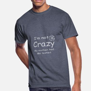 Im Not Crazy My Mother Had Me Tested sheldon cooper2 - Men's 50/50 T-Shirt