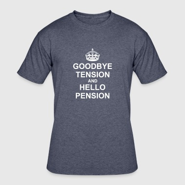 Goodbye Tension Hello Pension - Men's 50/50 T-Shirt