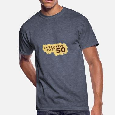 Mature Provocative I'm Too Sexy To Be 50 Years Old! - Men's 50/50 T-Shirt