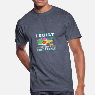 I Hurt People I Quilt So I Dont Hurt People Quilting - Men's 50/50 T-Shirt