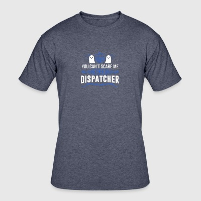 You Can't Scare Me I'm A Dispatcher T Shirt - Men's 50/50 T-Shirt