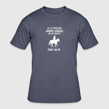 if it involves horses saddles or my boots - Men's 50/50 T-Shirt