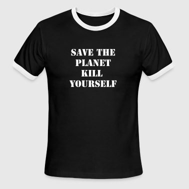 save the planet kill yourself - Men's Ringer T-Shirt