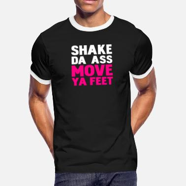 Shaking That Ass shake da ass move ya feet - Men's Ringer T-Shirt