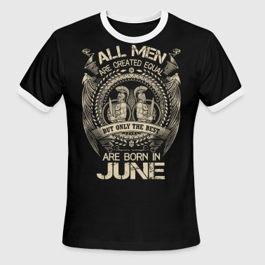 All Are Created Equal But Only The Best Are Born In June All men are created equal best june - Men's Ringer T-Shirt