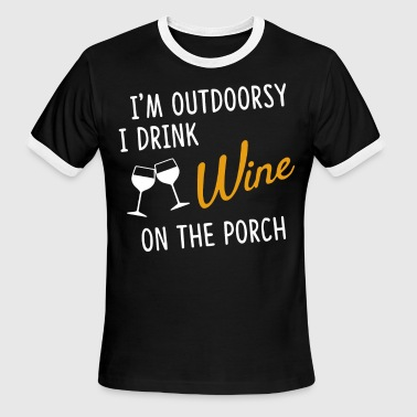I'm outdoorsy i drink wine on the porch t-shirts - Men's Ringer T-Shirt