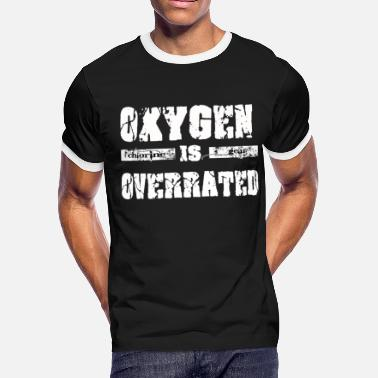 Oxygen Is Overrated Oxygen is overrated - Men's Ringer T-Shirt