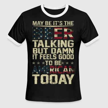 MAY BE IT'S THE BEER TALKING T-SHIRT - Men's Ringer T-Shirt