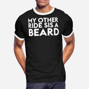 Riding Sayings My Other Ride Sis A Beard Funny Saying - Men's Ringer T-Shirt