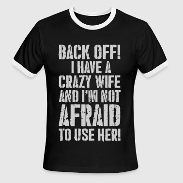 BACK OFF I HAVE A CRAZY WIFE - Men's Ringer T-Shirt