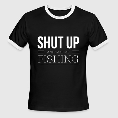 Shut Up And Take Me Fishing Shut up and take me Fishing - Men's Ringer T-Shirt