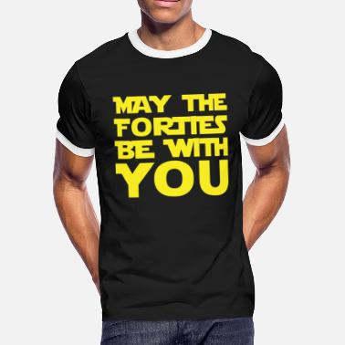 Forties May The Forties Be with you tshirt - Men's Ringer T-Shirt