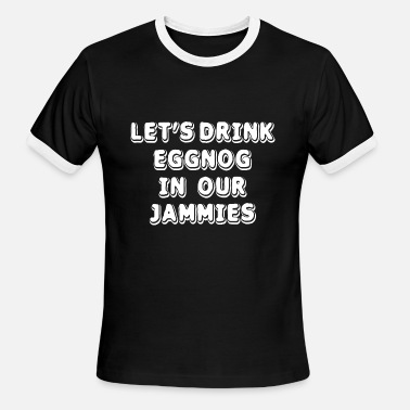 Funny Eggnog - Let's Drink In Our Jammies Humor - Men's Ringer T-Shirt