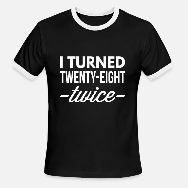 Turning 28 I turned 28 twice - Men's Ringer T-Shirt
