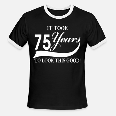 It Took Me 75 Years To Look This Good It took 75 years to look this good - Men's Ringer T-Shirt