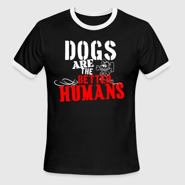 Dog For Humans Dogs are the better humans slogans - Men's Ringer T-Shirt