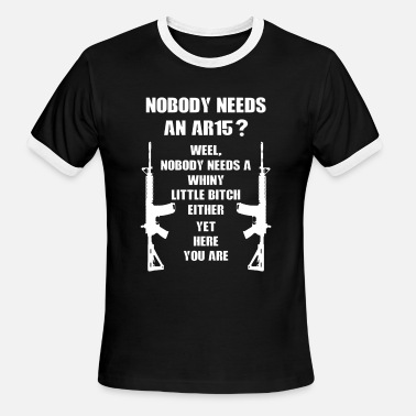 Ar15 Womens Nobody Needs An AR15 - Men's Ringer T-Shirt