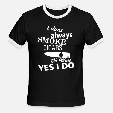 Bear Of Bandits SMOKE - I DONT ALWAYS SMOKE CIGARS OH WAIT YES I - Men's Ringer T-Shirt
