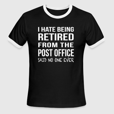 Post office - I hate being retired from the post - Men's Ringer T-Shirt