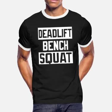 Bench Squat - Powerlifting Deadlift Bench Squat Worko - Men's Ringer T-Shirt