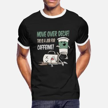 Coffee Move Over Decaf, Coffee - Men's Ringer T-Shirt