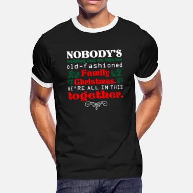 Nobody Walking Nobodys Walking Fun Old Fashioned Family Christmas - Men's Ringer T-Shirt