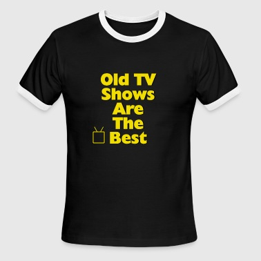 Old TV Shows Are The Best - Men's Ringer T-Shirt