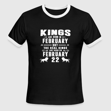 Real Kings Are Born On FEBRUARY 22 - Men's Ringer T-Shirt