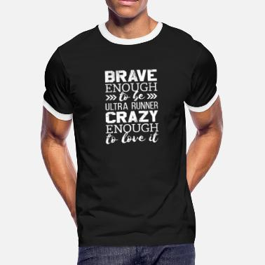 Ultra Runner Brave Enough to Be an Ultra Runner - Crazy Enough to Love it for Crazy Runners - Men's Ringer T-Shirt