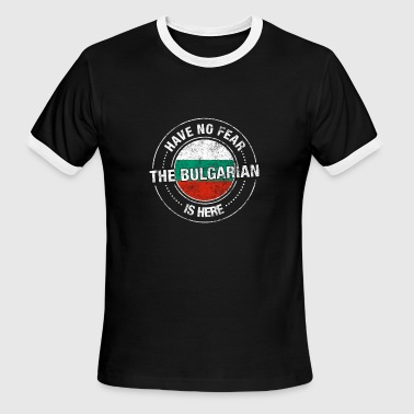 Have No Fear The Bulgarian Is Here - Men's Ringer T-Shirt